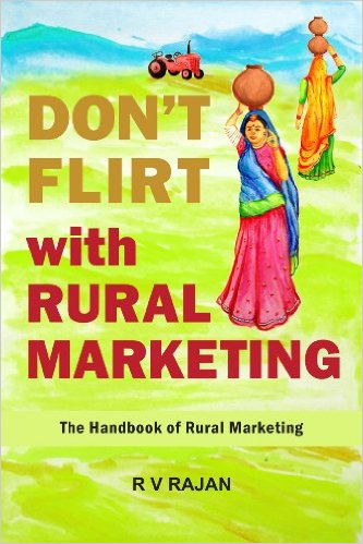 Dont flirt with rural marketing by R. V. Rajan