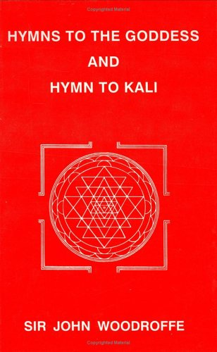 HYMNS TO THE GODDESS AND HYMN TO KALI by Sr John Woodroff
