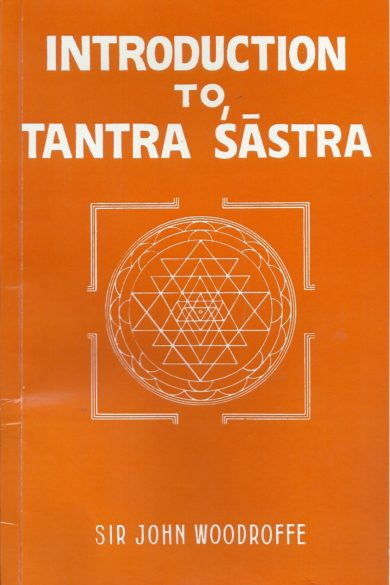 INTRODUCTION TO TANTRA SASTRA by sir john woodroffe