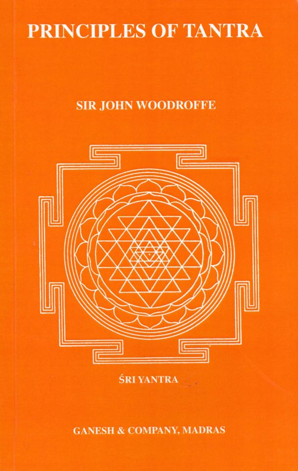 PRINCIPLES OF TANTRA by Sr John Woodroffe
