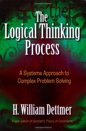 THE LOGICAL THINKING PROCESS by H. William Dettmer